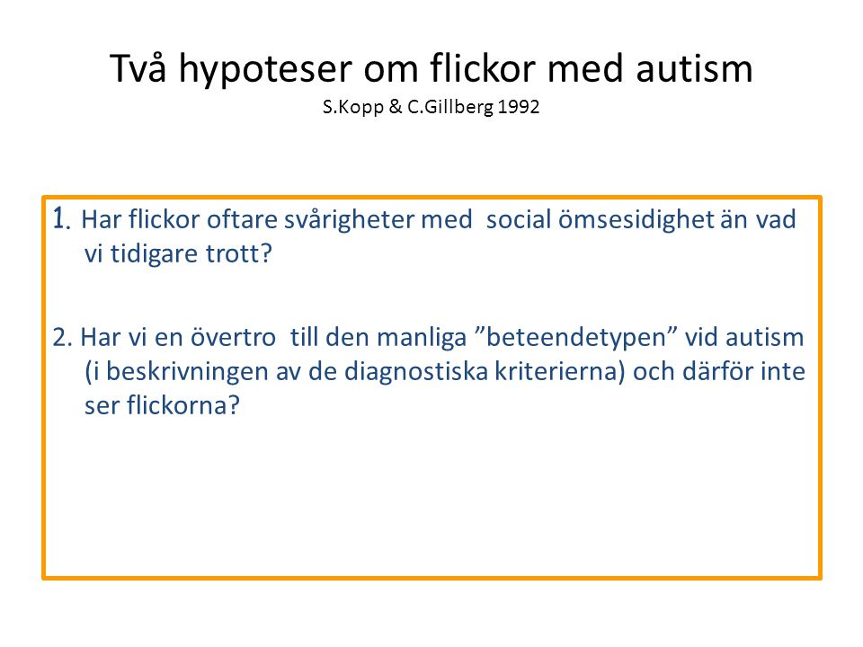 Två hypoteser om flickor med autism S.Kopp & C.Gillberg 1992