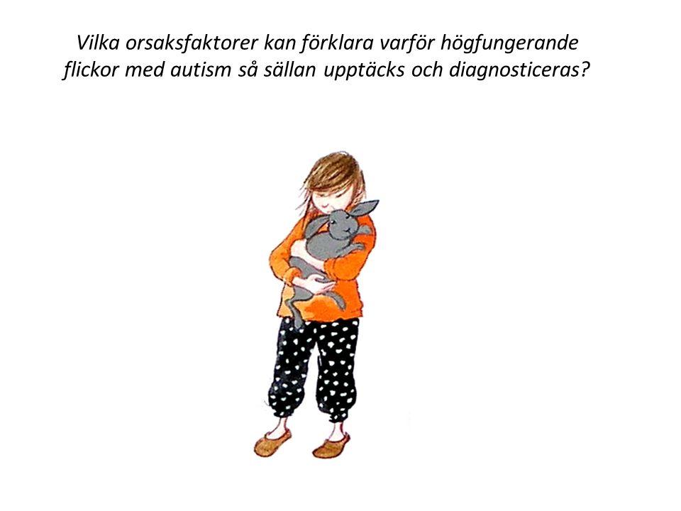 Vilka orsaksfaktorer kan förklara varför högfungerande flickor med autism så sällan upptäcks och diagnosticeras