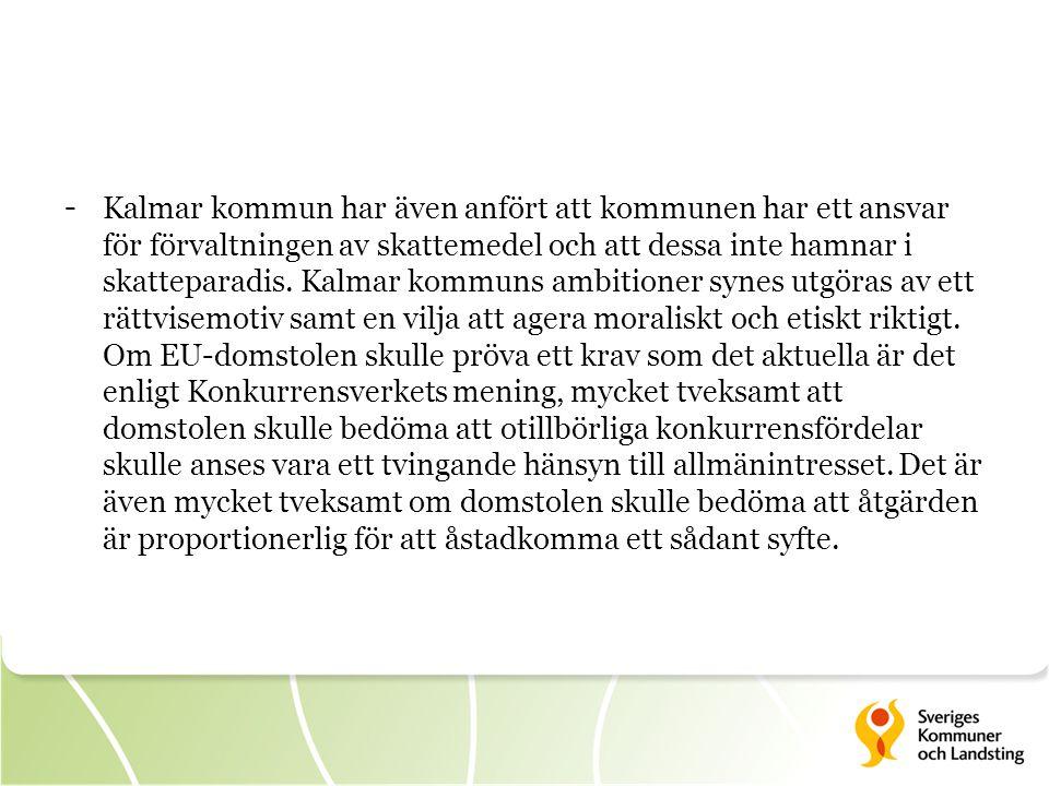 Kalmar kommun har även anfört att kommunen har ett ansvar för förvaltningen av skattemedel och att dessa inte hamnar i skatteparadis.