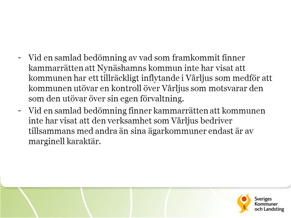 Vid en samlad bedömning av vad som framkommit finner kammarrätten att Nynäshamns kommun inte har visat att kommunen har ett tillräckligt inflytande i Vårljus som medför att kommunen utövar en kontroll över Vårljus som motsvarar den som den utövar över sin egen förvaltning.