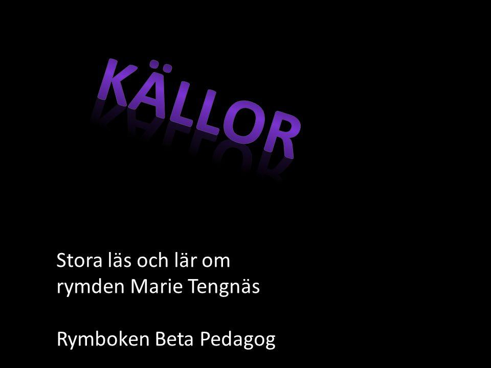 Källor Stora läs och lär om rymden Marie Tengnäs Rymboken Beta Pedagog