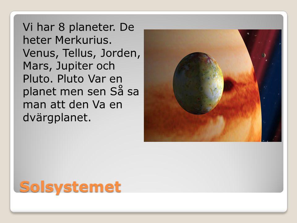 Vi har 8 planeter. De heter Merkurius