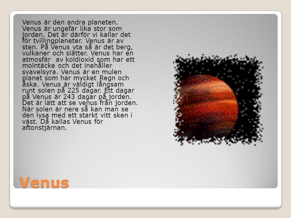 Venus är den andra planeten. Venus är ungefär lika stor som jorden