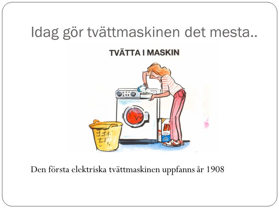 Idag gör tvättmaskinen det mesta..