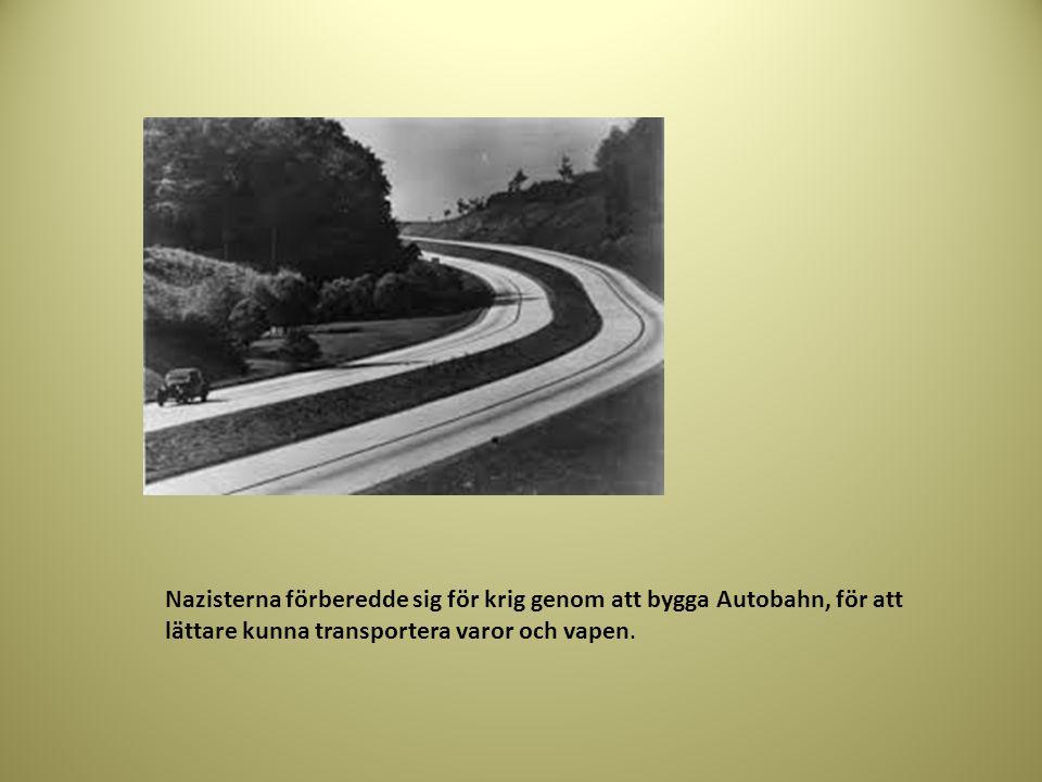 Nazisterna förberedde sig för krig genom att bygga Autobahn, för att lättare kunna transportera varor och vapen.