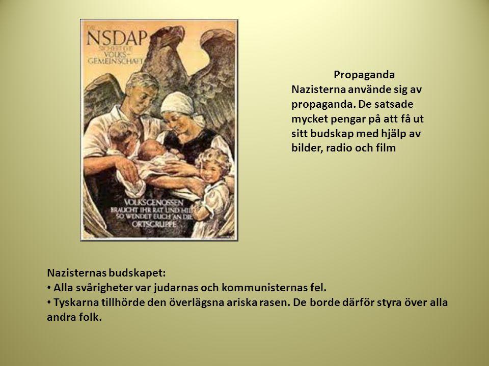 Propaganda Nazisterna använde sig av propaganda. De satsade mycket pengar på att få ut sitt budskap med hjälp av bilder, radio och film.