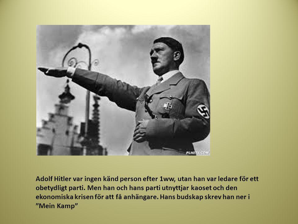Adolf Hitler var ingen känd person efter 1ww, utan han var ledare för ett obetydligt parti.