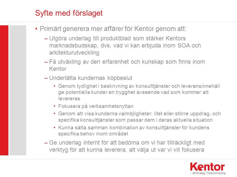 Syfte med förslaget Primärt generera mer affärer för Kentor genom att: