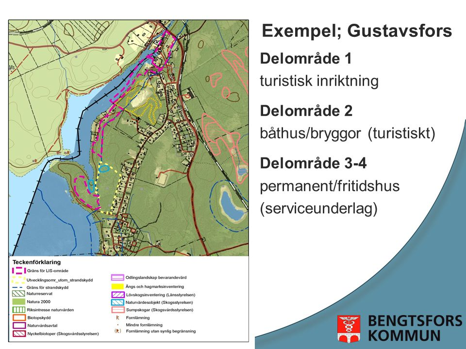 Exempel; Gustavsfors Delområde 1 turistisk inriktning Delområde 2 båthus/bryggor (turistiskt) Delområde 3-4 permanent/fritidshus (serviceunderlag)