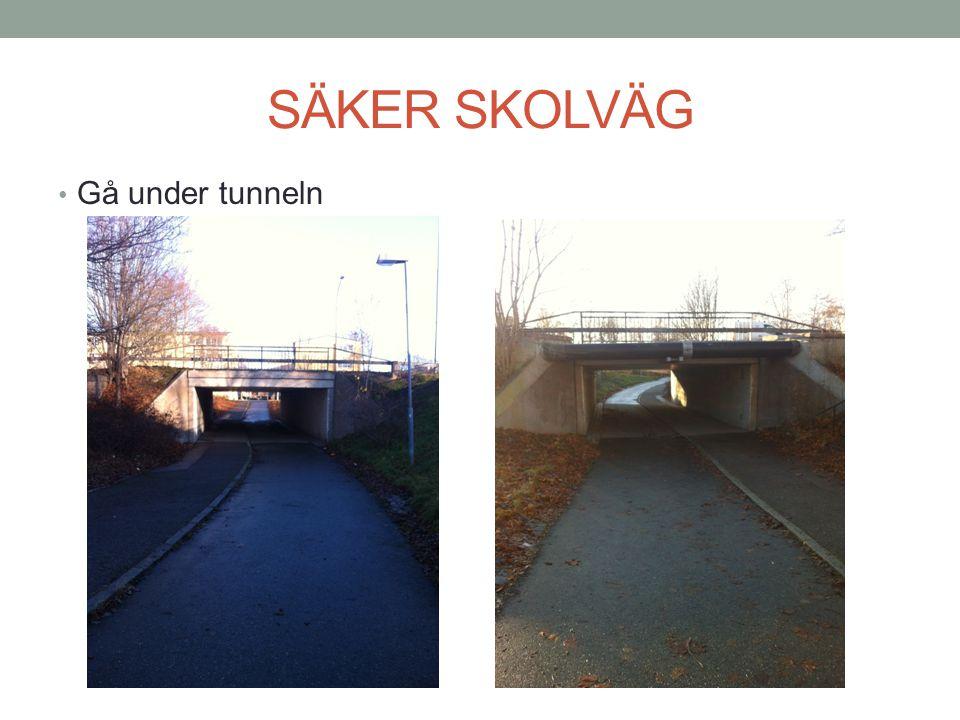 SÄKER SKOLVÄG Gå under tunneln