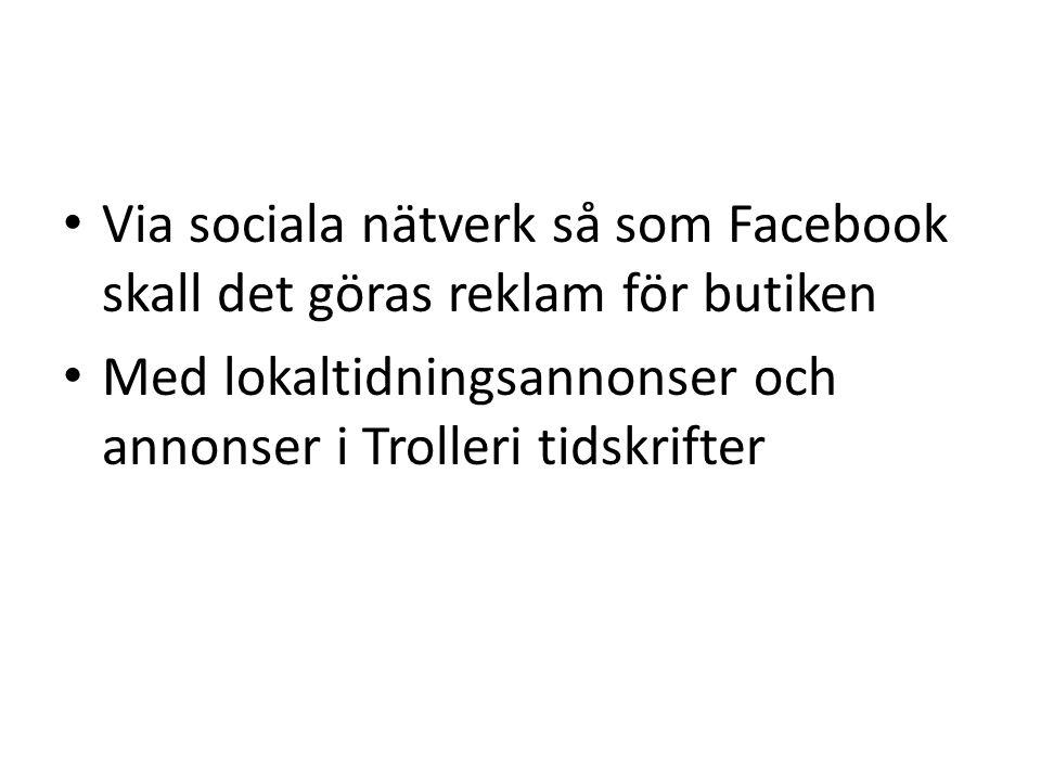 Via sociala nätverk så som Facebook skall det göras reklam för butiken