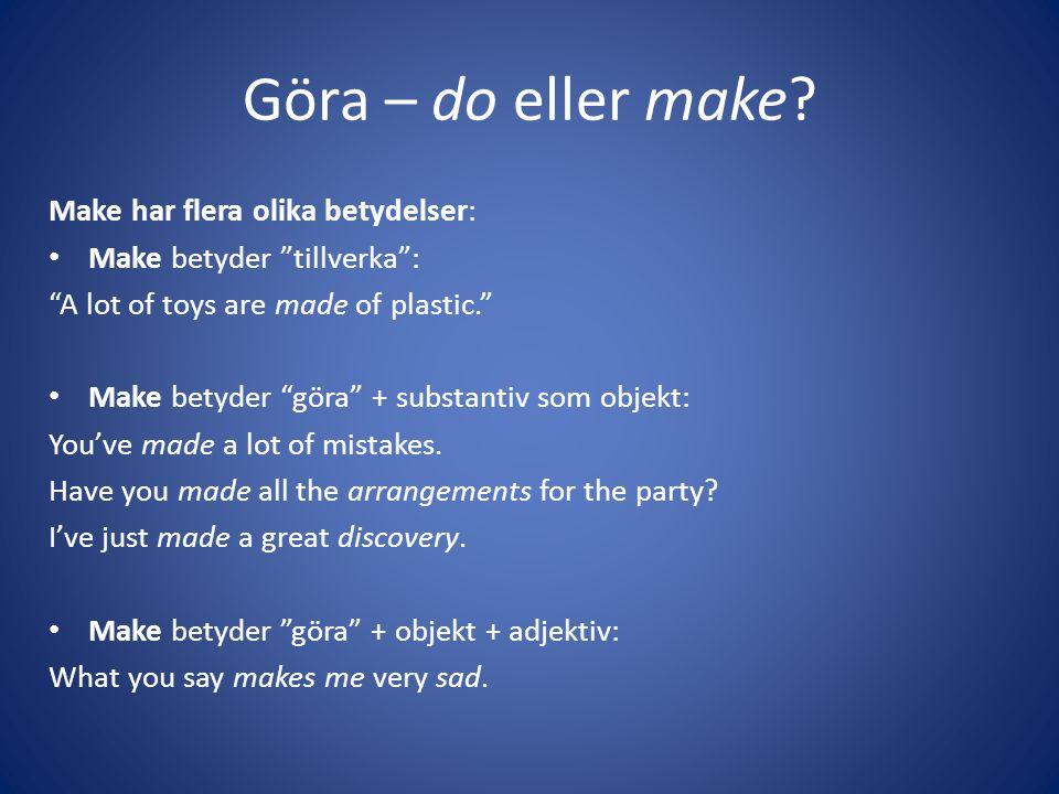 Göra – do eller make Make har flera olika betydelser: