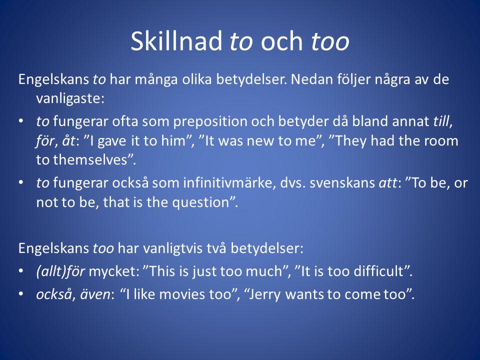 Skillnad to och too Engelskans to har många olika betydelser. Nedan följer några av de vanligaste: