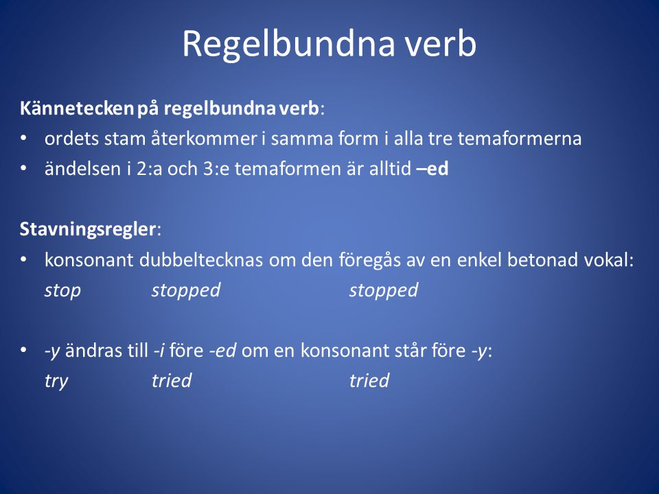 Regelbundna verb Kännetecken på regelbundna verb: