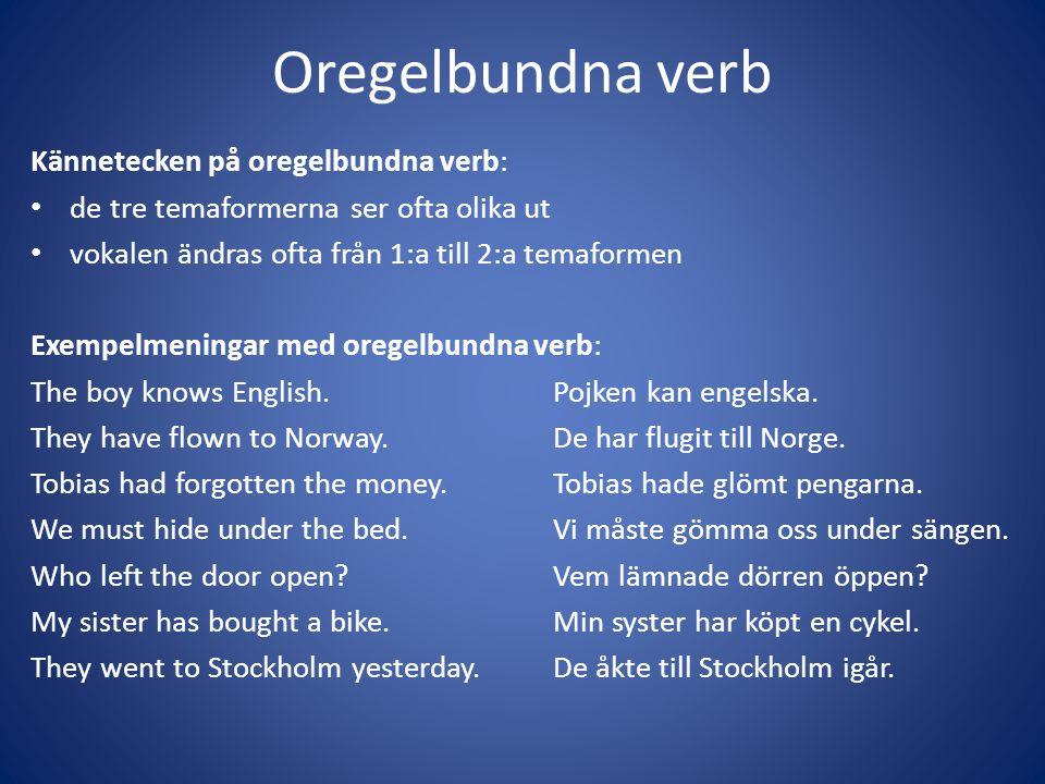 Oregelbundna verb Kännetecken på oregelbundna verb: