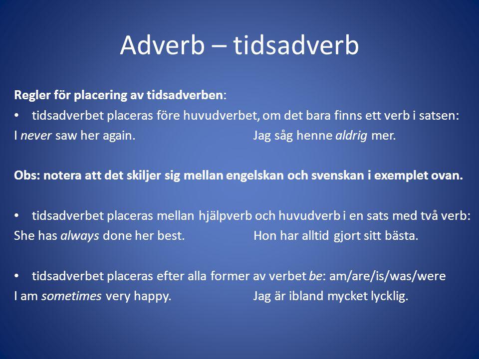 Adverb – tidsadverb Regler för placering av tidsadverben: