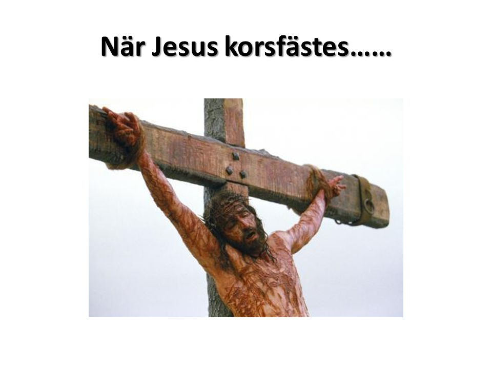 När Jesus korsfästes……