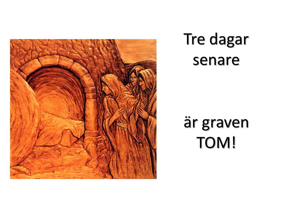 Tre dagar senare är graven TOM!
