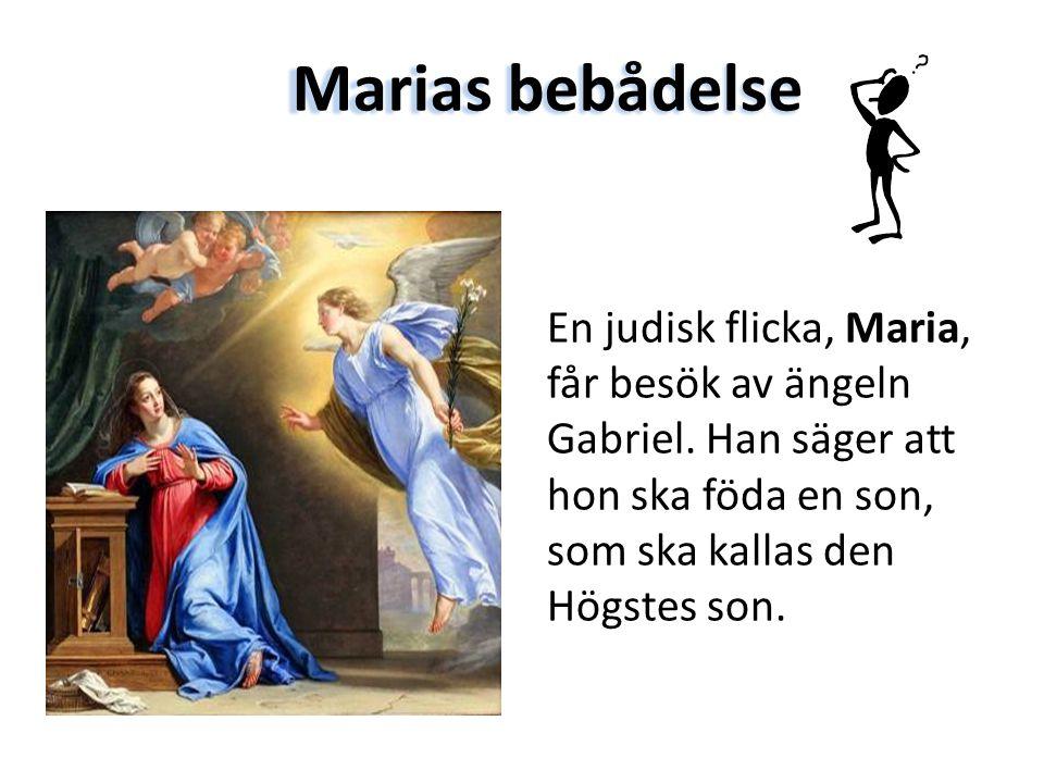 Marias bebådelse En judisk flicka, Maria, får besök av ängeln Gabriel. Han säger att hon ska föda en son, som ska kallas den Högstes son.