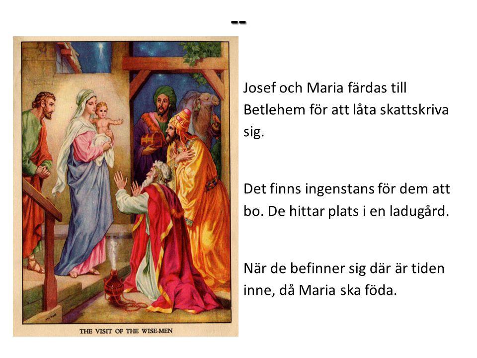 -- Josef och Maria färdas till Betlehem för att låta skattskriva sig.