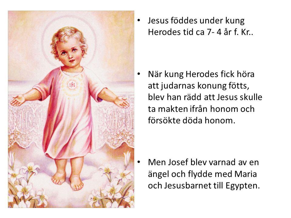 Jesus föddes under kung Herodes tid ca 7- 4 år f. Kr..