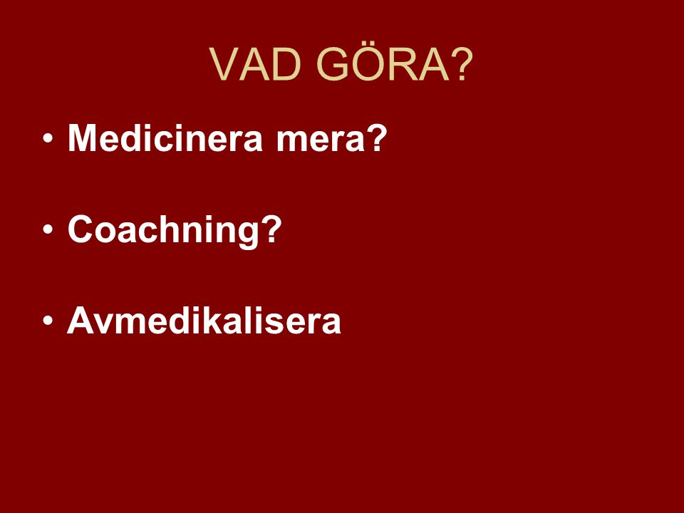VAD GÖRA Medicinera mera Coachning Avmedikalisera