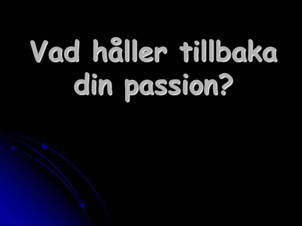 Vad håller tillbaka din passion