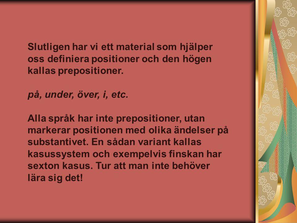 Slutligen har vi ett material som hjälper oss definiera positioner och den högen kallas prepositioner.