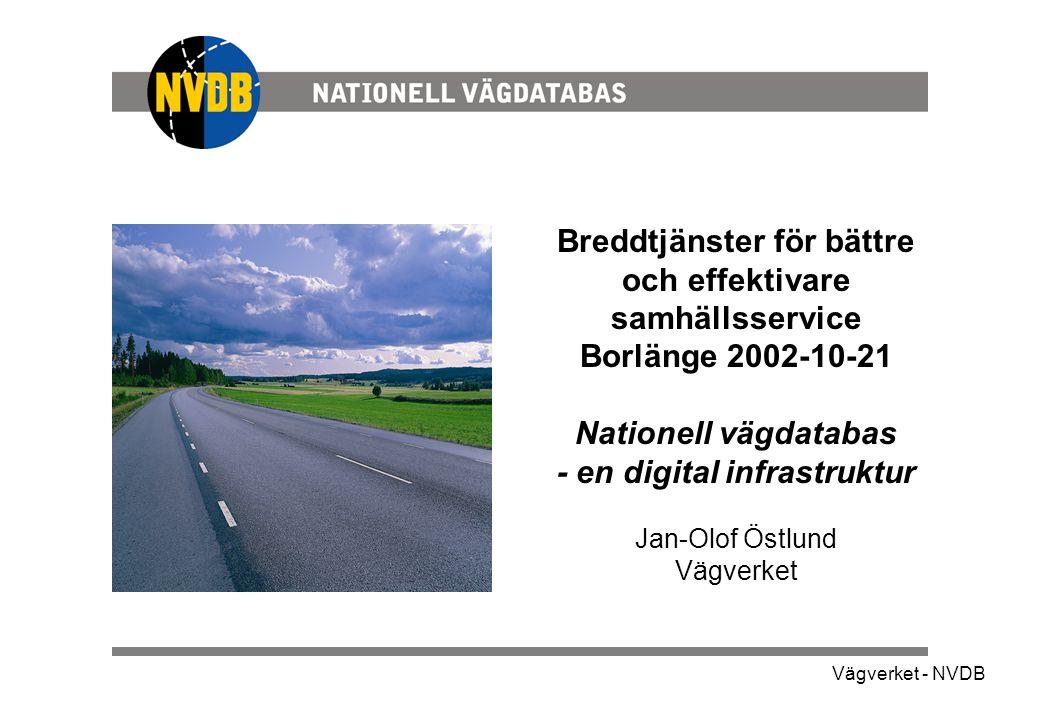 Breddtjänster för bättre och effektivare samhällsservice Borlänge 2002-10-21 Nationell vägdatabas - en digital infrastruktur Jan-Olof Östlund Vägverket