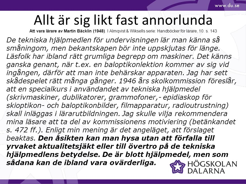 Allt är sig likt fast annorlunda Att vara lärare av Martin Bäcklin (1948). I Almqvist & Wiksells serie: Handböcker för lärare, 10. s. 143