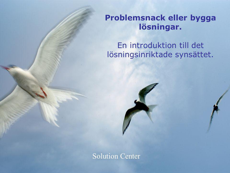 Problemsnack eller bygga lösningar.