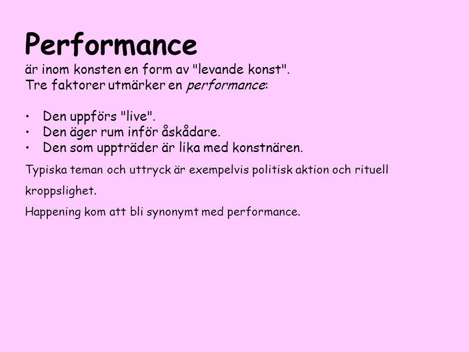 Performance är inom konsten en form av levande konst .