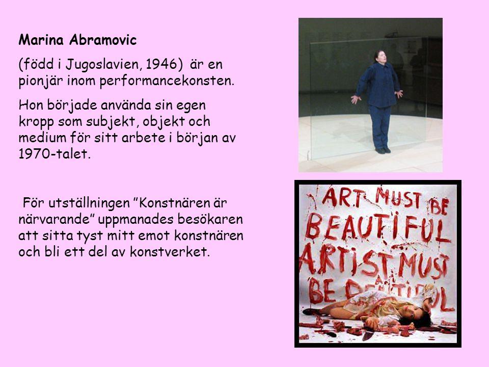 Marina Abramovic (född i Jugoslavien, 1946) är en pionjär inom performancekonsten.
