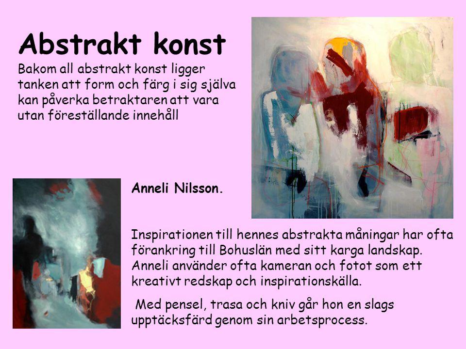Abstrakt konst Bakom all abstrakt konst ligger tanken att form och färg i sig själva kan påverka betraktaren att vara utan föreställande innehåll