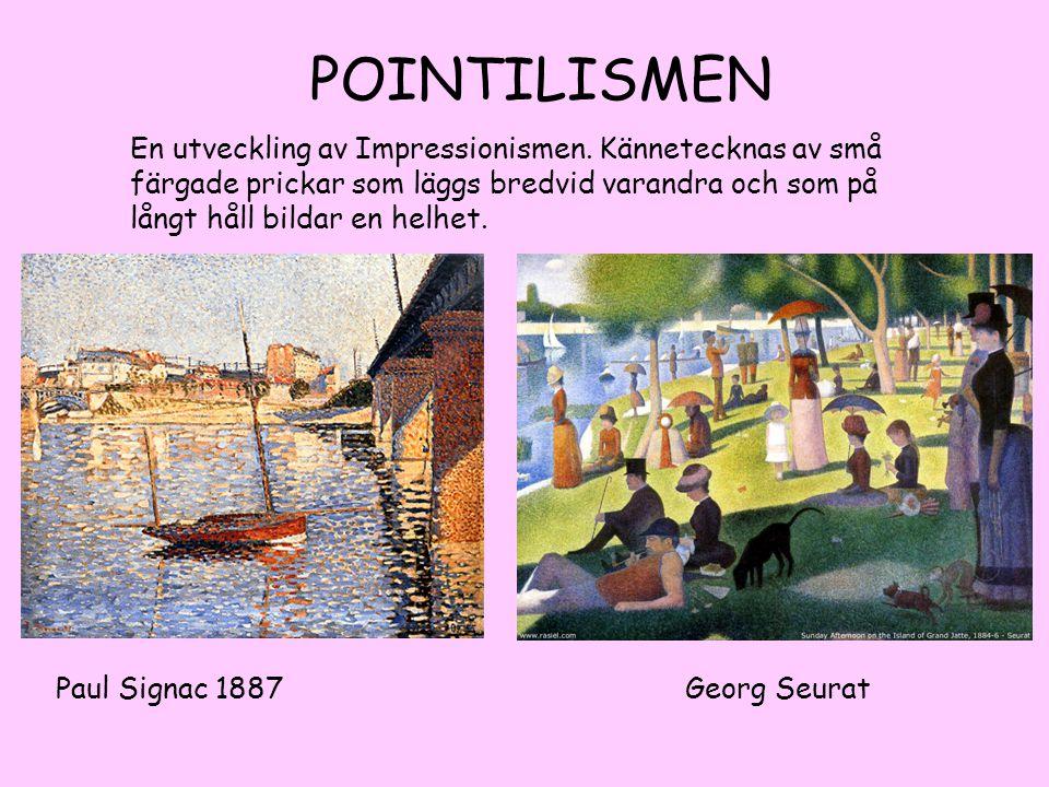 POINTILISMEN En utveckling av Impressionismen. Kännetecknas av små färgade prickar som läggs bredvid varandra och som på långt håll bildar en helhet.
