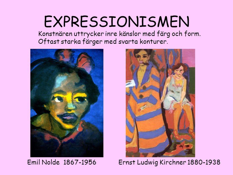 EXPRESSIONISMEN Konstnären uttrycker inre känslor med färg och form. Oftast starka färger med svarta konturer.