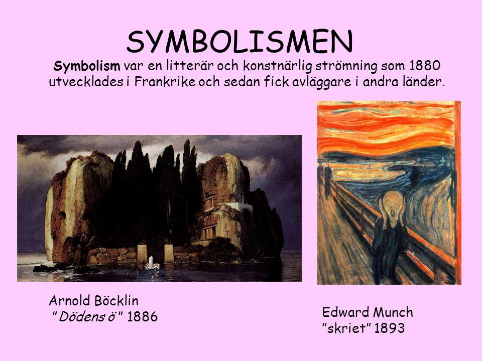 SYMBOLISMEN Symbolism var en litterär och konstnärlig strömning som 1880 utvecklades i Frankrike och sedan fick avläggare i andra länder.