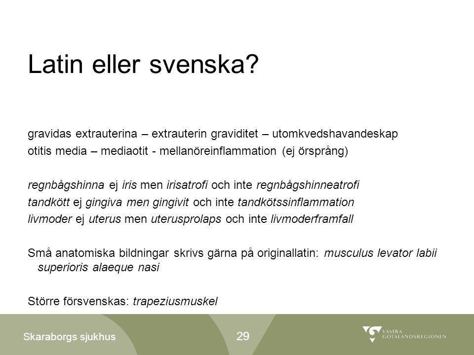 Latin eller svenska gravidas extrauterina – extrauterin graviditet – utomkvedshavandeskap.