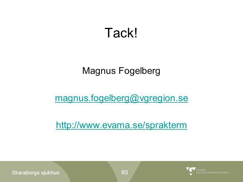 Tack! Magnus Fogelberg magnus.fogelberg@vgregion.se