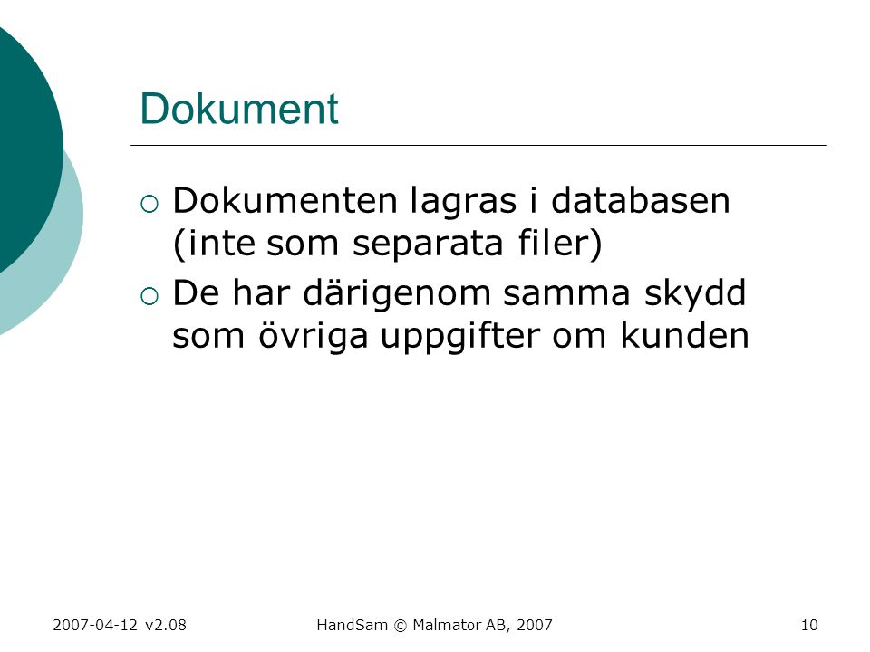 Dokument Dokumenten lagras i databasen (inte som separata filer)