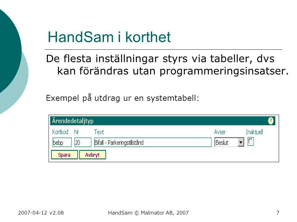 HandSam i korthet De flesta inställningar styrs via tabeller, dvs kan förändras utan programmeringsinsatser.