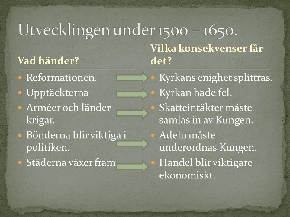 Utvecklingen under 1500 – 1650. Vad händer