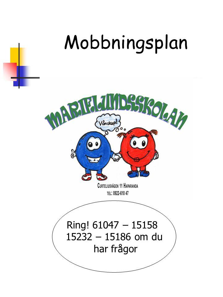 Mobbningsplan Ring! 61047 – 15158 15232 – 15186 om du har frågor