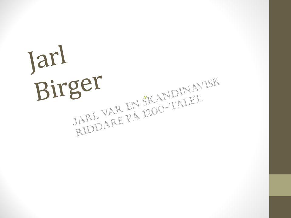 Jarl var en skandinavisk riddare på 1200-talet.