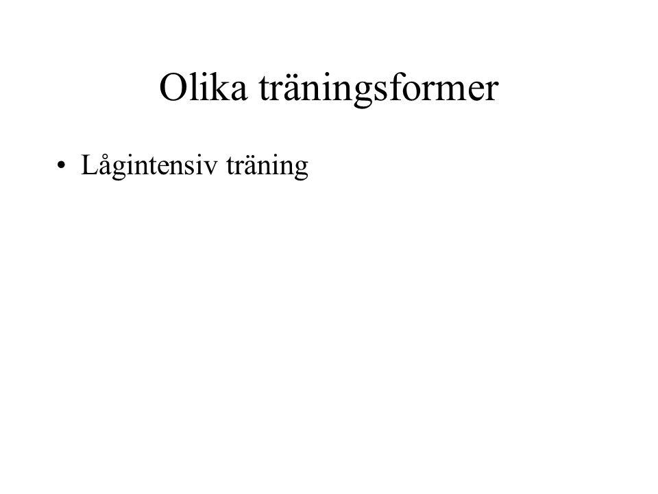 Olika träningsformer Lågintensiv träning