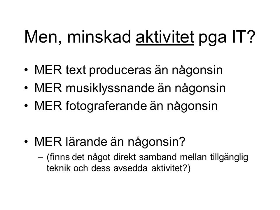 Men, minskad aktivitet pga IT