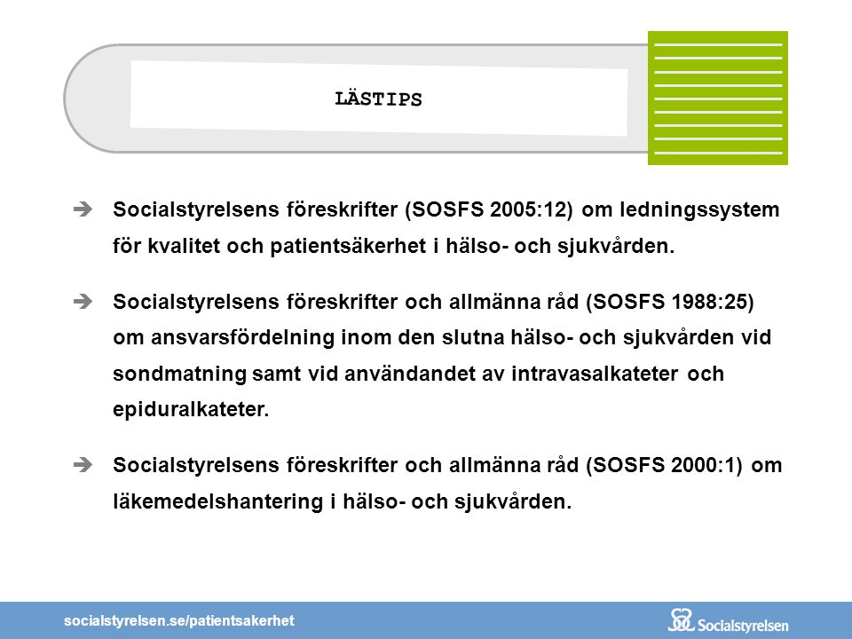 LÄSTIPS Socialstyrelsens föreskrifter (SOSFS 2005:12) om ledningssystem för kvalitet och patientsäkerhet i hälso- och sjukvården.