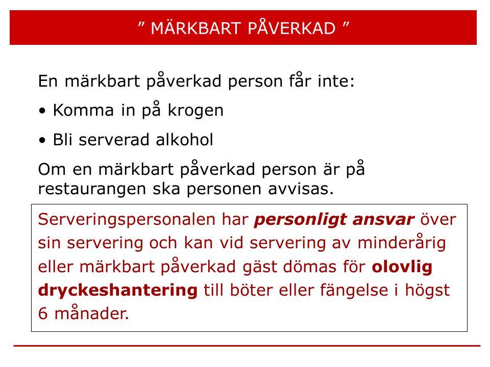 MÄRKBART PÅVERKAD En märkbart påverkad person får inte: Komma in på krogen. Bli serverad alkohol.