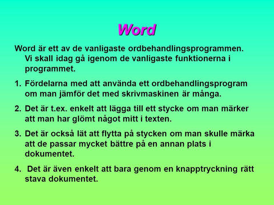 Word Word är ett av de vanligaste ordbehandlingsprogrammen. Vi skall idag gå igenom de vanligaste funktionerna i programmet.
