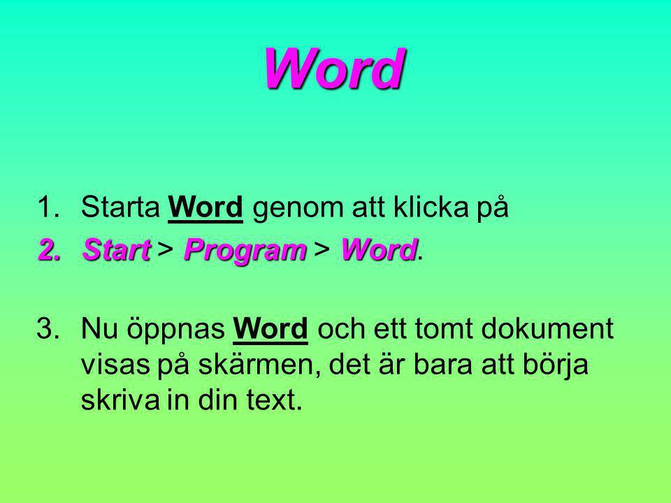 Word Starta Word genom att klicka på Start > Program > Word.